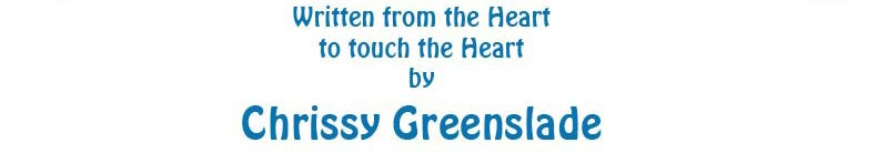 Written from the Heart to touch the heart by Chrissy Greenslade